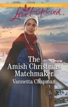 The Amish Christmas Matchmaker ebook by Vannetta Chapman