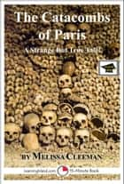 The Catacombs of Paris: Educational Version ebook by Melissa Cleeman