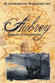 Aubrey: Remnants of Transformation ebook by Katherine Woodbury