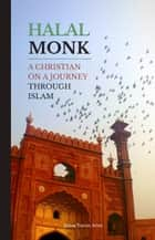 Halal Monk. A Christian on a Journey through Islam. ebook by Jonas Yunus Atlas