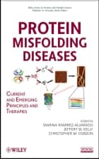 Protein Misfolding Diseases - Current and Emerging Principles and Therapies ebook by Marina Ramirez-Alvarado, Jeffery W. Kelly, Christopher M. Dobson