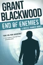 End of Enemies - A Briggs Tanner Novel ebook by Grant Blackwood