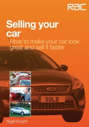 Selling your car - How to make your car look great and how to sell it fast ebook by Nigel Knight
