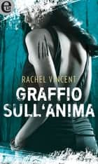 Graffio sull'anima (eLit) - eLit eBook by Rachel Vincent