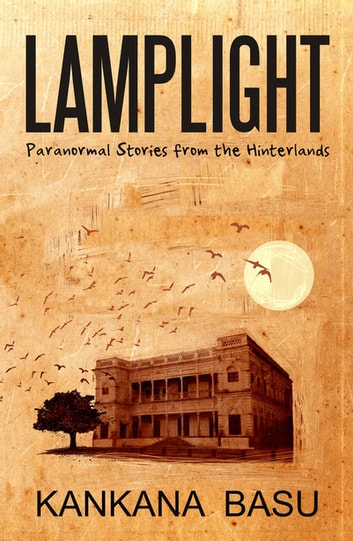 Lamplight - Paranormal Stories from the Hinterland ebook by Kankana Basu