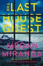 The Last House Guest - A twisty, compelling thriller from the New York Times bestselling author of All the Missing Girls. ebook by Megan Miranda