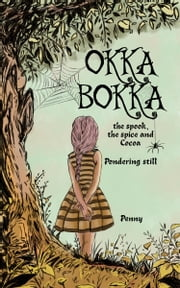 OKKA BOKKA the Spook, the Spice and Cocoa - Pondering Still ebook by Penny