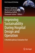 Improving Sustainability During Hospital Design and Operation - A Multidisciplinary Evaluation Tool ebook by Stefano Capolongo, Marta Carla Bottero, Maddalena Buffoli,...