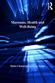 Museums, Health and Well-Being ebook by Helen Chatterjee,Guy Noble