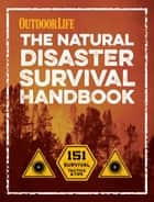 The Natural Disaster Survival Handbook - 151 Survival Tactics and Tips ebook by Tim Macwelch, Editors of Outdoor Life