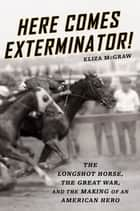 Here Comes Exterminator! ebook by Eliza McGraw