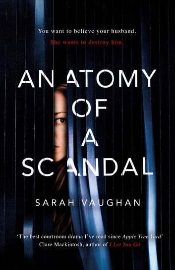 Anatomy of a Scandal - The Sunday Times bestseller everyone is talking about ebook by Sarah Vaughan
