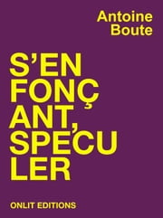 S'enfonçant, spéculer ebook by Antoine Boute