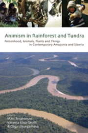 Animism in Rainforest and Tundra - Personhood, Animals, Plants and Things in Contemporary Amazonia and Siberia ebook by Marc Brightman,Vanessa Elisa Grotti,Olga Ulturgasheva
