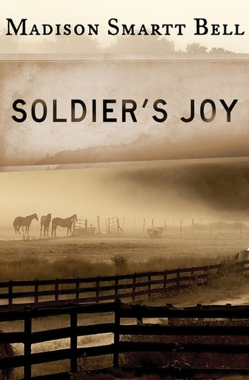 Soldiers Joy Ebook By Madison Smartt Bell 9781453235461 Rakuten