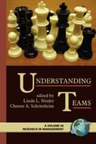 Understanding Teams ebook by Linda L. Neider,Chester A. Schriesheim