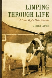 Limping through Life - A Farm Boy's Polio Memoir ebook by Jerry Apps