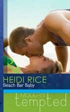 Beach Bar Baby (Mills & Boon Modern Tempted) ebook by Heidi Rice