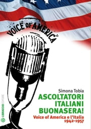 Ascoltatori Italiani buonasera! - Voice of America e l'Italia 1942-1957 ebook by Kobo.Web.Store.Products.Fields.ContributorFieldViewModel
