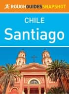 Santiago (Rough Guides Snapshot Chile) ebook by Rough Guides