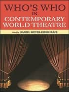 Who's Who in Contemporary World Theatre ebook by Daniel Meyer-Dinkgräfe