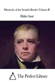 Minstrelsy of the Scottish Border Volume II ebook by Walter Scott