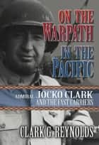 On the Warpath in the Pacific ebook by Clark Reynolds
