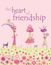 The Heart of Friendship ebook by Andrews McMeel Publishing LLC
