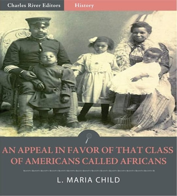 An Appeal in Favor of That Class of Americans Called Africans (Illustrated Edition) ebook by L. Maria Child