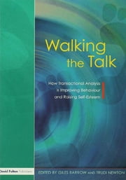 Walking the Talk - How Transactional Analysis is Improving Behaviour and Raising Self-Esteem ebook by Giles Barrow,Trudi Newton