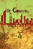 Of Concrete and Glass ebook by Caitlin McColl