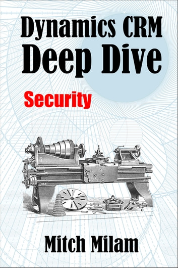 Dynamics CRM Deep Dive: Security ebook by Mitch Milam