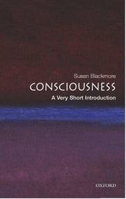 Consciousness: A Very Short Introduction ebook by Susan Blackmore