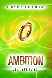Ambition - A Perception Series short story prequel ebook by Lee Strauss,Elle Strauss