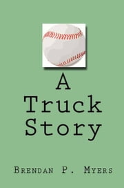 A Truck Story ebook by Brendan P. Myers