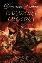 Cazadora oscura ebook by Christine Feehan