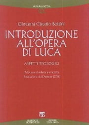 Introduzione all'opera di Luca - Aspetti teologici ebook by Bottini G. Claudio