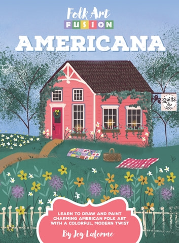 Folk Art Fusion: Americana - Learn to draw and paint charming American folk art with a colorful, modern twist ebook by Joy Laforme