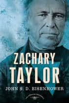 Zachary Taylor - The American Presidents Series: The 12th President, 1849-1850 ebook by John S. D. Eisenhower, Sean Wilentz, Arthur M. Schlesinger Jr.