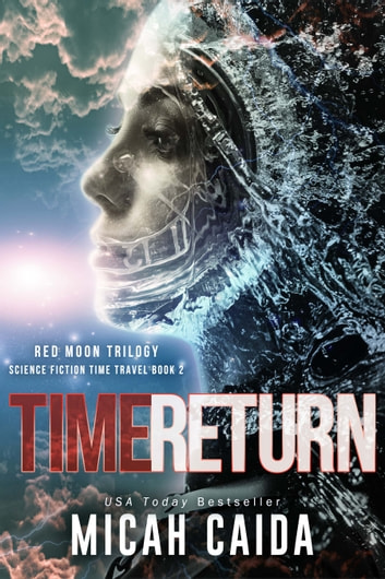 Time Return: Red Moon science fiction, time travel trilogy Book 2 ebook by Micah Caida