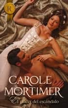 El placer del escándalo ebook by CAROLE MORTIMER