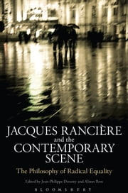Jacques Ranciere and the Contemporary Scene - The Philosophy of Radical Equality ebook by Dr Jean-Philippe Deranty,Alison Ross