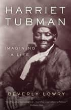 Harriet Tubman ebook by Beverly Lowry