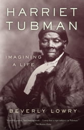 Harriet Tubman - Imagining a Life ebook by Beverly Lowry