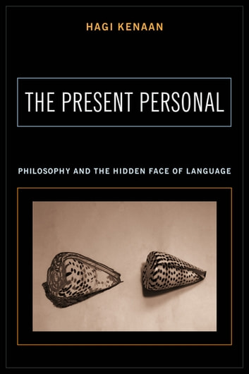 The Present Personal - Philosophy and the Hidden Face of Language ebook by Hagi Kenaan