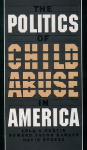 The Politics of Child Abuse in America ebook by Lela B. Costin,Howard Jacob Karger,David Stoesz