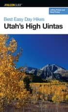 Best Easy Day Hikes Utah's High Uintas ebook by Jeffrey Probst,Brad Probst
