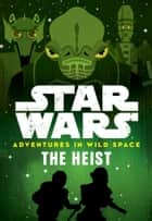 Star Wars Adventures in Wild Space: The Heist - Book 3 ebook by Disney Books