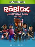 Roblox Android Unofficial Game Guide ebook by Josh Abbott