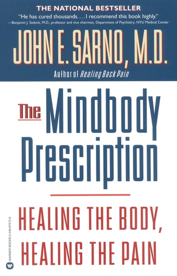 The Mindbody Prescription - Healing the Body, Healing the Pain ebook by John E. Sarno, MD
